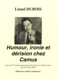 Lionel Dubois - Humour, ironie et dérision chez Camus - Actes du 8e Colloque international de Poitiers sur Albert Camus (28, 29, 30 mai 2009).