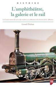 Lamphithéâtre, la galerie et le rail - Le Conservatoire des arts et métiers, ses collections et le chemin de fer au XIXe siècle.pdf