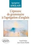 Lionel Dufaye et Jean-Charles Khalifa - L'épreuve de grammaire à l'agrégation d'anglais.