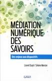 Lionel Dujol et Silvère Mercier - Médiation numérique des savoirs - Des enjeux aux dispositifs.