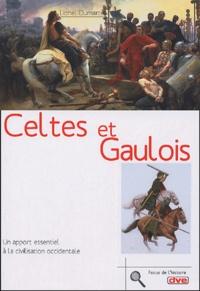 Lionel Dumarcet - Celtes et Gaulois - Un apport essentiel à la civilisation occidentale.