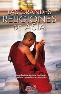Lionel Dumarcet - Las grandes religiones de Asia. vedismo, budismo, jainismo, hinduismo, maniqueísmo, chamanismo, zoroastrismo..