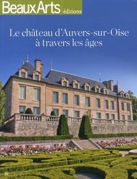 Lionel Dumarcet - Le château d'Auvers-sur-Oise à travers les âges.