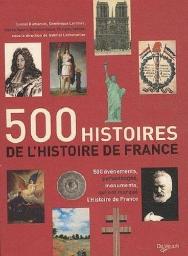 Lionel Dumarchet et Dominique Lormier - 500 histoires de l'Histoire de France - 500 évènements, personnages, monuments qui ont marqué l'histoire de France.