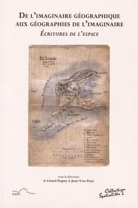 Lionel Dupuy et Jean-Yves Puyo - De l'imaginaire géographique aux géographies de l'imaginaire - Ecritures de l'espace.
