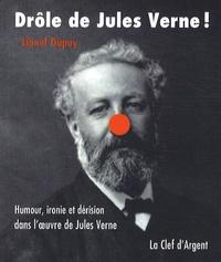 Lionel Dupuy - Drôle de Jules Verne ! - Humour, ironie et dérision dans l'oeuvre de Jules Verne.