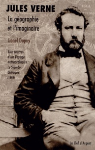 Lionel Dupuy - Jules Verne, la géographie et l'imaginaire - Aux sources d'un Voyage extraordinaire : Le Superbe Orénoque (1898).