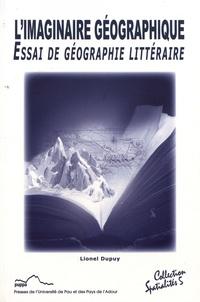 Lionel Dupuy - L'imaginaire géographique - Essai de géographie littéraire.