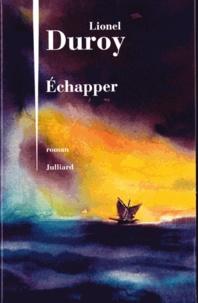Lionel Duroy - Echapper.