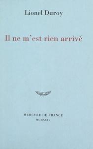 Lionel Duroy - Il ne m'est rien arrivé - Récit d'un voyage dans les pays en guerre de l'ex-Yougoslavie.