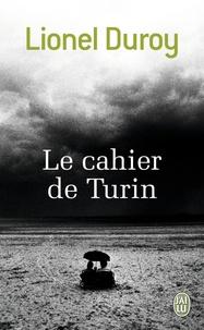 Lionel Duroy - Le cahier de Turin.