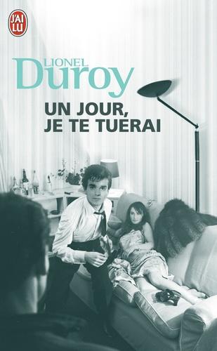 Lionel Duroy - Un jour, je te tuerai.