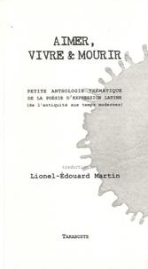 Aimer, vivre & mourir - Petite anthologie thématique de la poésie dexpression latine (de lAntiquité aux Temps modernes).pdf