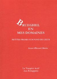 Lionel-Edouard Martin - Brueghel en mes domaines - Petites proses sur fond de lieux.