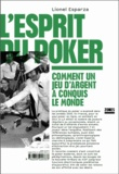 Lionel Esparza - L'esprit du poker - Comment un jeu d'argent a conquis le monde.