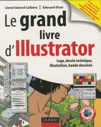 Lionel-Gérard Colbère et Edouard Elcet - Le grand livre d'Illustrator - Logos, dessin technique, illustration, BD avec Adobe Illustrator 5.5 à CS.