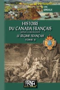 Lionel Groulx - Histoire du Canada français depuis la découverte - Le régime français Tome 2.