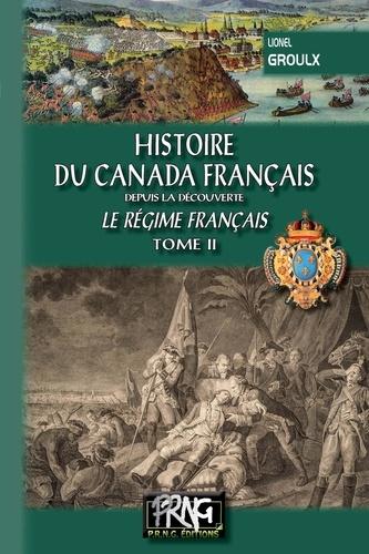 Histoire du Canada français depuis la découverte. Le régime français Tome 2