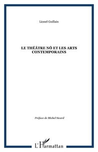 Lionel Guillain - Le théâtre Nô et les arts contemporains.
