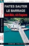 Lionel Guillard - Faites sauter le barrage - Saint-Malo, nid d'espions.