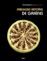 Lionel Hignard et  Biosphoto - Fabuleuses histoires de graines.