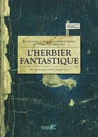 Lionel Hignard et Camille Renversade - L'herbier fantastique - Recherches sur la botanique étrange et néanmoins véritable. Par Monsieur Irénée Cornélius.
