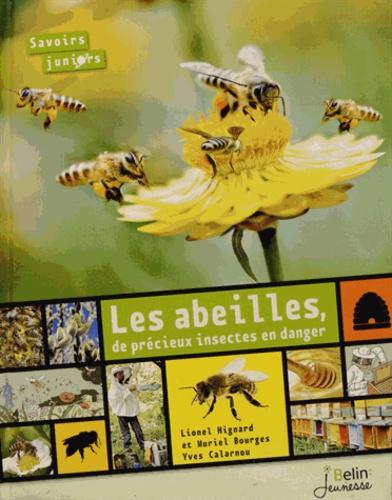 Les abeilles de précieux insectes en danger - Lionel Hignard,Muriel Bourges