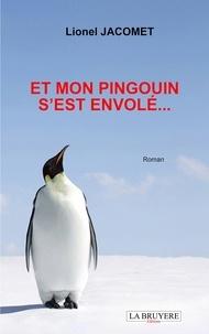Lionel Jacomet - Et mon pingouin s'est envolé....