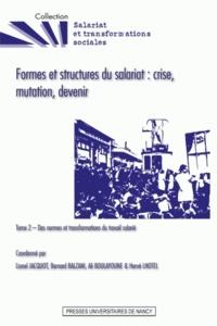 Lionel Jacquot et Bernard Balzani - Formes et structures du salariat : crise, mutation, devenir - Tome 2, Des normes et transformations du travail salarié.