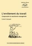 Lionel Jacquot - L'enrôlement du travail - Comprendre la machinerie managériale.