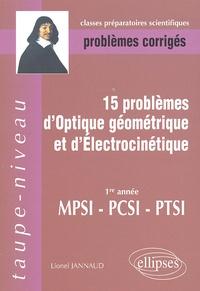 Lionel Jannaud - 15 Problèmes d'optique géométrique et d'électrocinétique MPSI-PCSI-PTSI - Problèmes corrigés.