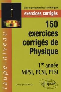 Lionel Jannaud - 150 exercices corrigés de physique 1e année MPSI, PCSI, PTSI.