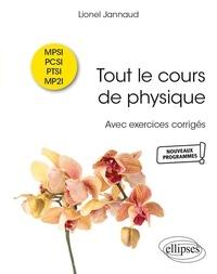 Lionel Jannaud - Tout le cours de physique MPSI-PCSI-PTSI-MP2I - Avec exercices corrigés.