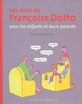 Lionel Koechlin et Françoise Dolto - Les mots de Françoise Dolto pour les enfants et leurs parents.