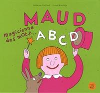 Lionel Koechlin et Catherine Guillaud - Maud, magicienne des mots... - ABCD.