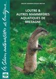 Lionel Lafontaine et  Groupe mammalogique breton - Loutre & autres mammifères aquatiques de Bretagne.