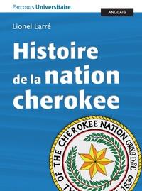 Lionel Larré - Histoire de la nation cherokee, accompagnée de documents.