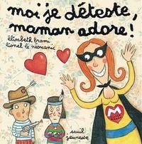 Lionel Le Néouanic et Elisabeth Brami - Moi je déteste, maman adore !.