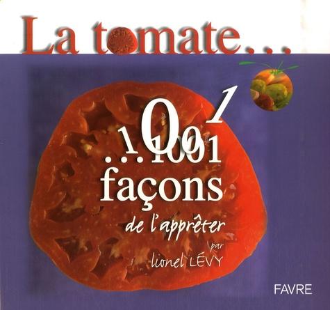 Lionel Lévy - La tomate... 1001 façons de l'apprêter.