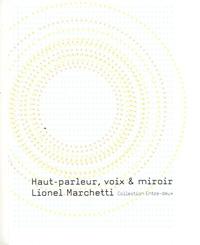 Lionel Marchetti - Haut-parleur, voix & miroir.