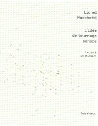 Lionel Marchetti - L'idée de tournage sonore - Lettre à un étudiant.