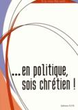 Lionel Marcillaud - En politique, sois chrétien !.