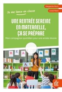 Lionel Marin et Marguerite Morin - Une rentrée sereine en maternelle, ça se prépare - Mon compagnon quotidien pour une année réussie.