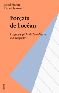 Lionel Martin - Forçats de l'océan - La grande pêche de Terre-Neuve aux Kerguelen.