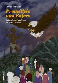 Lionel Minkutu - Prométhée aux enfers - La condition d'un homme prédestiné à servir.