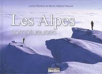 Lionel Montico et Marie-Hélène Paturel - Les Alpes somptueuses.