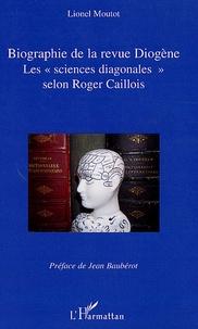 """Lionel Moutot - Biographie de la revue Diogène - Les """"sciences diagonales"""" selon Roger Caillois."""