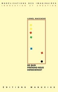 Lionel Naccache - De quoi prenons-nous conscience ? - Exercice de « neuroscience-fictions ».
