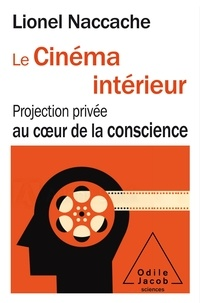 Lionel Naccache - Le Cinéma intérieur - Projection privée au coeur de la conscience.