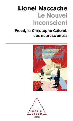 Lionel Naccache - Le nouvel inconscient - Freud, le Christophe Colomb des neurosciences.